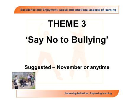 THEME 3 'Say No to Bullying' Suggested – November or anytime.