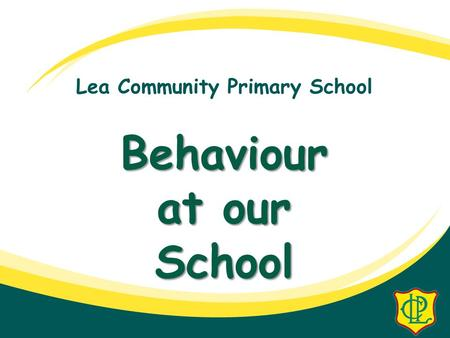 Lea Community Primary School Behaviour at our School.