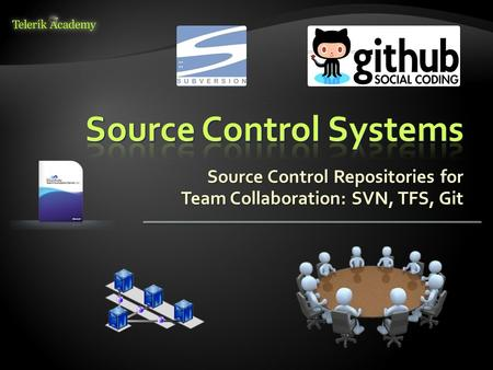 Source Control Repositories for Team Collaboration: SVN, TFS, Git.