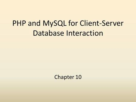 PHP and MySQL for Client-Server Database Interaction Chapter 10.