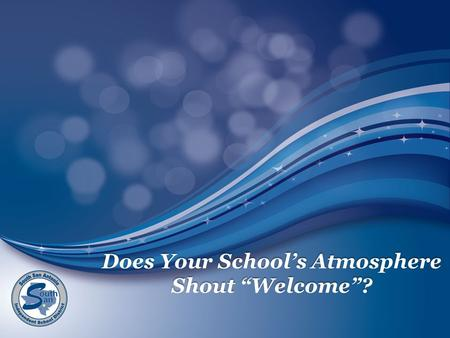 "Does Your School's Atmosphere Shout ""Welcome""?. 2012 - 2013 Coming Together is a Beginning Keeping Together is Progress Working Together is Success The."