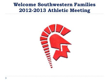 Welcome Southwestern Families 2012-2013 Athletic Meeting.