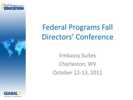 Federal Programs Fall Directors' Conference Embassy Suites Charleston, WV October 12-13, 2011.