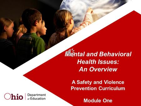 1 Mental and Behavioral Health Issues: An Overview A Safety and Violence Prevention Curriculum Module One.