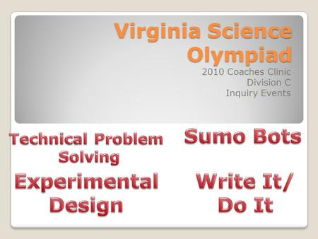 Virginia Science Olympiad 2010 Coaches Clinic Division C Inquiry Events.