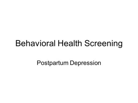 Behavioral Health Screening Postpartum Depression.