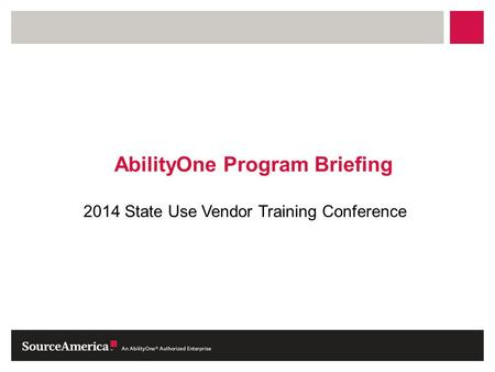 2014 State Use Vendor Training Conference.  AbilityOne Program Overview  AbilityOne Partner Roles  Program Capabilities  Acquisition Process Topics.