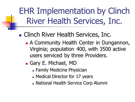 EHR Implementation by Clinch River Health Services, Inc. Clinch River Health Services, Inc. A Community Health Center in Dungannon, Virginia; population.