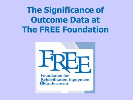 The Significance of Outcome Data at The FREE Foundation.