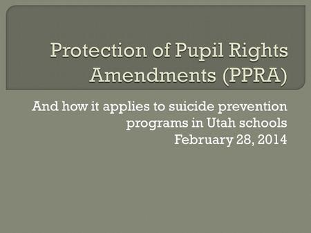 And how it applies to suicide prevention programs in Utah schools February 28, 2014.