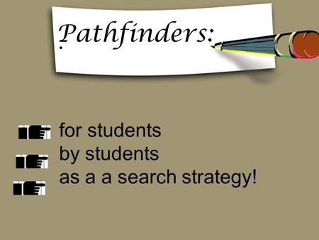 For students by students as a a search strategy! Pathfinders: