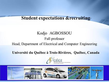 Student expectations &recruiting Kodjo AGBOSSOU Full professor Head, Department of Electrical and Computer Engineering Université du Québec à Trois-Rivières,