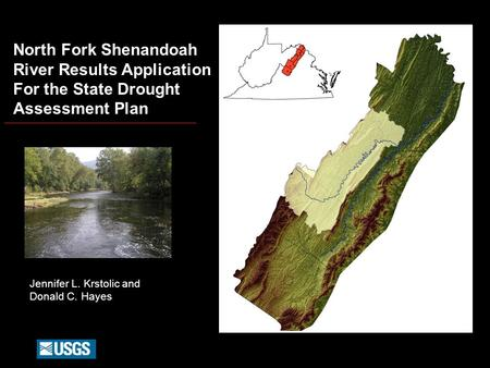 North Fork Shenandoah River Results Application For the State Drought Assessment Plan Jennifer L. Krstolic and Donald C. Hayes.
