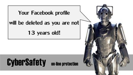 CyberSafety on-line protection Your Facebook profile will be deleted as you are not 13 years old!
