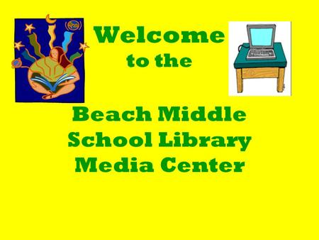 Welcome to the Beach Middle School Library Media Center.