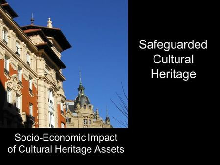 Safeguarded Cultural Heritage Socio-Economic Impact of Cultural Heritage Assets.