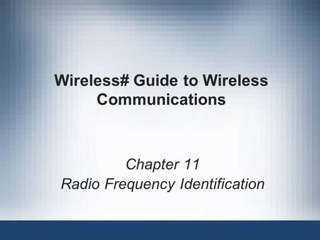 Wireless# Guide to Wireless Communications Chapter 11 Radio Frequency Identification.