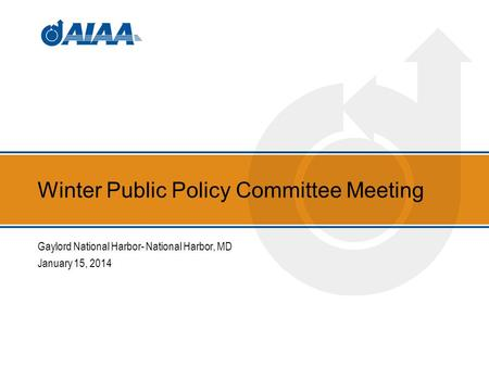 Winter Public Policy Committee Meeting Gaylord National Harbor- National Harbor, MD January 15, 2014.
