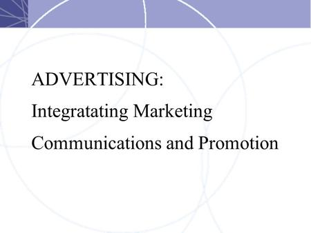 ADVERTISING: Integratating Marketing Communications and Promotion.