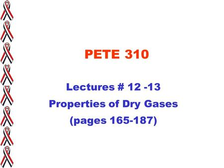 PETE 310 Lectures # 12 -13 Properties of Dry Gases (pages 165-187)