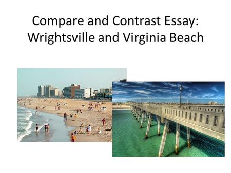 Compare and Contrast Essay: Wrightsville and Virginia Beach.