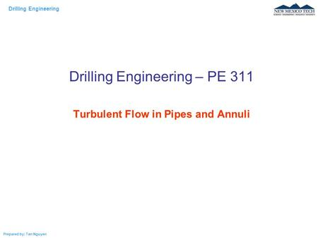 Drilling Engineering – PE 311 Turbulent Flow in Pipes and Annuli