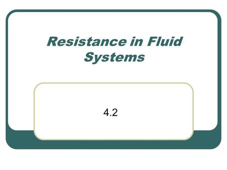 Resistance in Fluid Systems 4.2. Drag The force that opposes the motion when a solid object moves through a fluid Occurs only when there is relative movement.