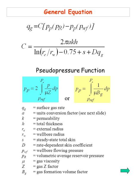 General Equation q g = surface gas rate a = units conversion factor (see next slide) k = permeability h = total thickness r e = external radius r w = wellbore.