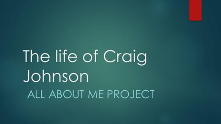 The life of Craig Johnson ALL ABOUT ME PROJECT. Family  My full name is Craig Wayne Johnson. I am 10 years old. I have a little brother named Connor.