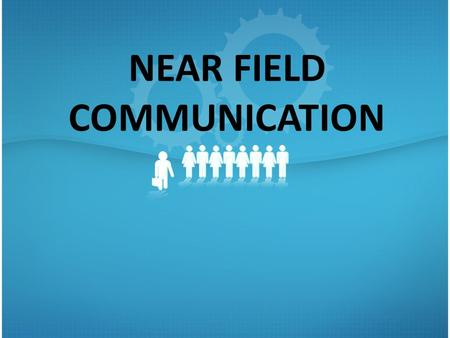 NEAR FIELD COMMUNICATION. WHAT IS NFC??? NFC or Near Field Communication is a short range high frequency wireless communication technology. A radio communication.
