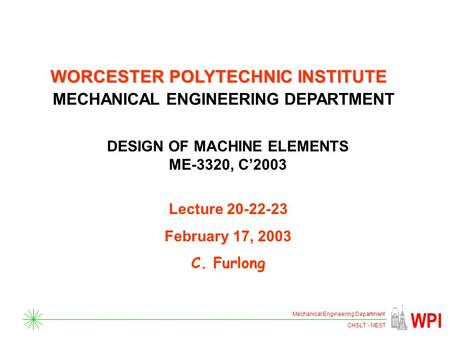 CHSLT - NEST WPI Mechanical Engineering Department WORCESTER POLYTECHNIC INSTITUTE MECHANICAL ENGINEERING DEPARTMENT DESIGN OF MACHINE ELEMENTS ME-3320,