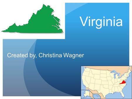 Virginia Created by, Christina Wagner Geographer State Capital: Richmond Region: Southeast 3 Major Cities: Norfolk, Chesapeake, and Arlington Major Rivers:
