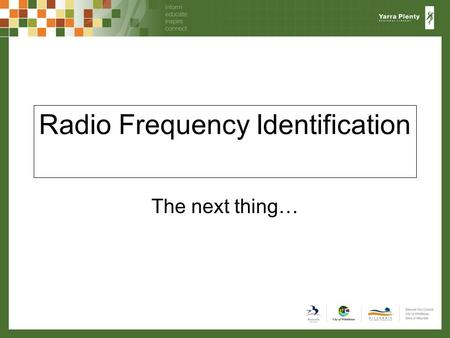 Radio Frequency Identification The next thing…. Some definitions Self service –Patrons checking material in and / or out themselves either using barcode.