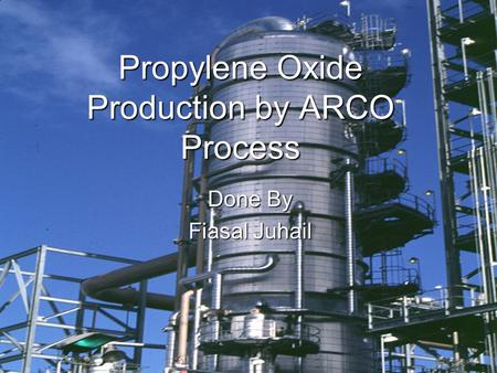 Propylene Oxide Production by ARCO Process Done By Fiasal Juhail.