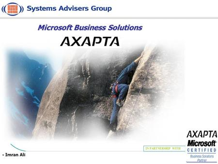IN PARTNERSHIP WITH Systems Advisers Group Axapta Overview Microsoft Business Solutions - Imran Ali.