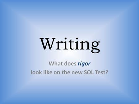 Writing What does rigor look like on the new SOL Test?