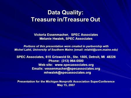 Data Quality: Treasure in/Treasure Out Victoria Essenmacher, SPEC Associates Melanie Hwalek, SPEC Associates Portions of this presentation were created.