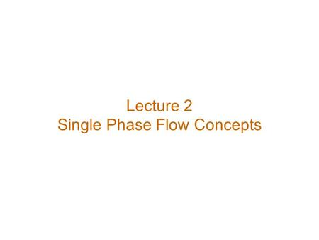 Lecture 2 Single Phase Flow Concepts. Wellbore Performance Wellbore performance analysis involves establishing a relationship between –tubular size –wellhead.