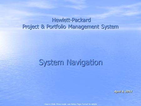 View in Slide Show mode; see Notes Page Format for details Hewlett-Packard Project & Portfolio Management System Hewlett-Packard Project & Portfolio Management.