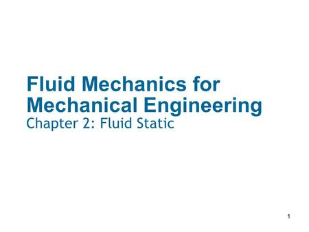 1 Fluid Mechanics for Mechanical Engineering Chapter 2: Fluid Static.