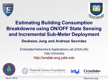 Deokwoo Jung Estimating Building Consumption Breakdowns using ON/OFF State Sensing and Incremental Sub-Meter Deployment Deokwoo Jung and Andreas Savvides.