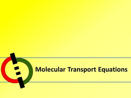 Molecular Transport Equations. Outline 1.Molecular Transport Equations 2.Viscosity of Fluids 3.Fluid Flow.