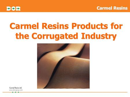 Carmel Resins Products for the Corrugated Industry Carmel Resins.