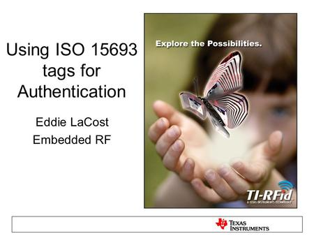 Using ISO 15693 tags for Authentication Eddie LaCost Embedded RF.