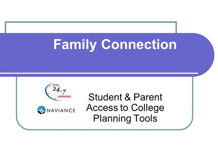 Family Connection Student & Parent Access to College Planning Tools.