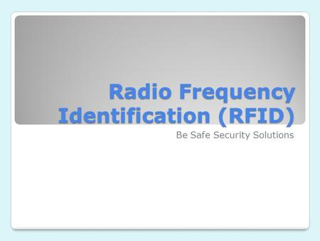 Radio Frequency Identification (RFID) Be Safe Security Solutions.