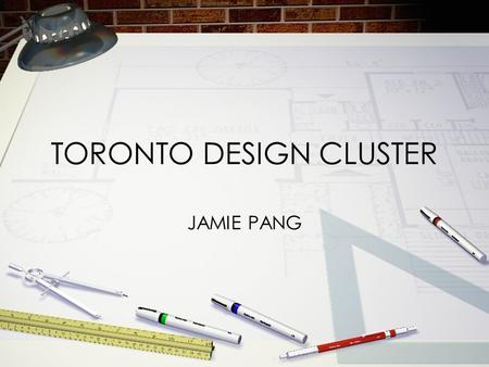 TORONTO DESIGN CLUSTER JAMIE PANG. DESIGN CLUSTER Largest design workforce in Canada 3rd largest in North America Workforce grew by 4.7% from 1991 to.