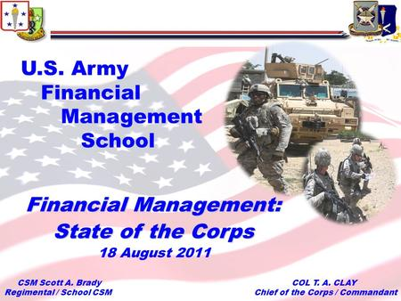 To Support and Serve 1 U.S. Army Financial Management School COL T. A. CLAY Chief of the Corps / Commandant Financial Management: State of the Corps 18.