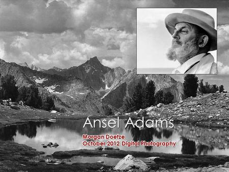 Ansel Adams. Life in Overview  Born February 20, 1902  Died April 22, 1984  Married to Virginia Best  Michael & Anne.