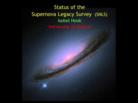 Status of the Supernova Legacy Survey (SNLS) Isobel Hook University of Oxford.